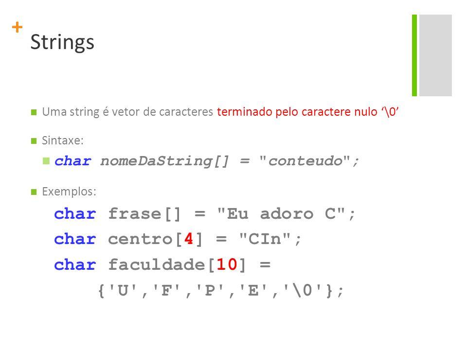 Strings char frase[] = Eu adoro C ; char centro[4] = CIn ;